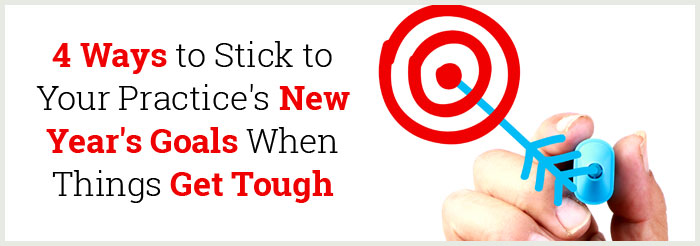 4 Ways to Stick to Your Practice's New Year's Goals When Things Get Tough