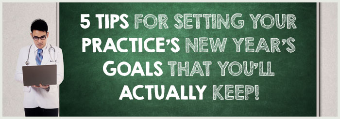 5 Tips for Setting Your Practice's New Year's Goals That You'll Actually Keep!
