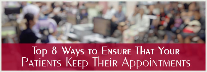 Top 8 Ways to Ensure That Your Patients Keep Their Appointments