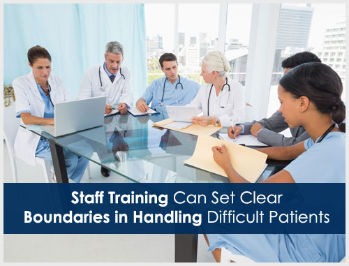 Staff Training Can Set Clear Boundaries in Handling Difficult Patients