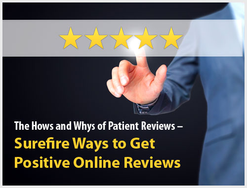 The Hows and Whys of Patient Reviews – Surefire Ways to Get Positive Online Reviews
