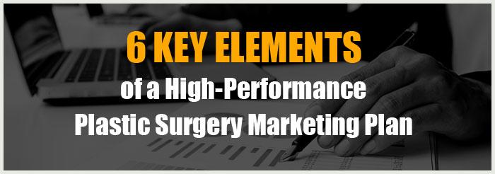 6 Key Elements of a High-Performance Plastic Surgery Marketing Plan