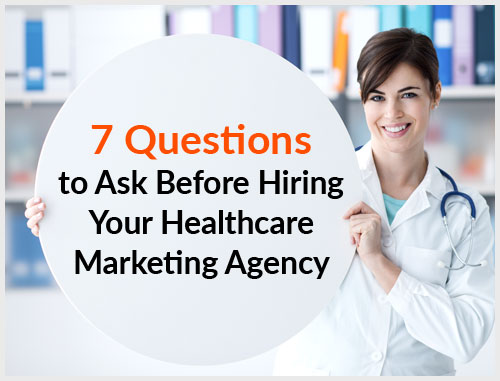 7 Questions to Ask Before Hiring Your Healthcare Marketing Agency