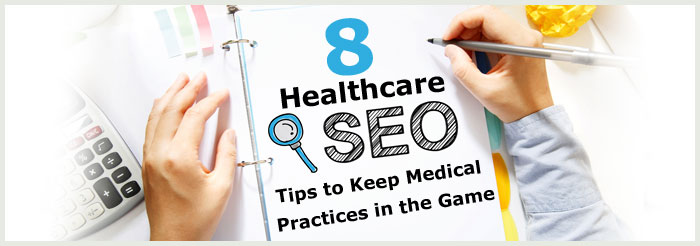 8 Healthcare SEO Tips to Keep Medical Practices in the Game