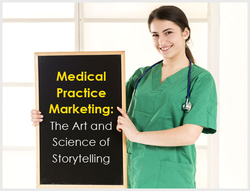 Medical Practice Marketing: The Art and Science of Storytelling