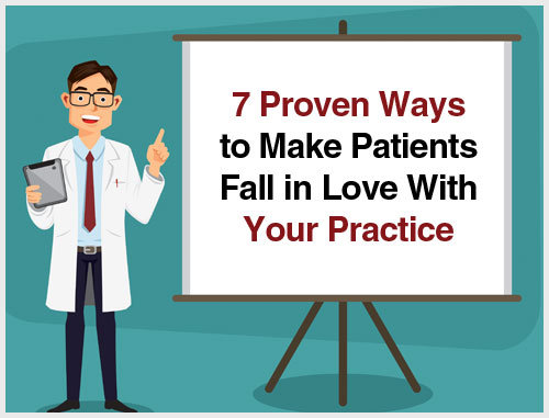 7 Proven Ways to Make Patients Fall in Love With Your Practice