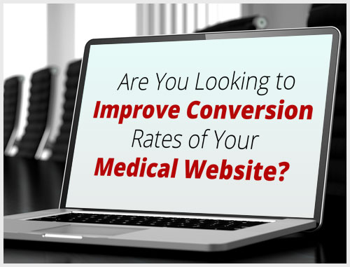 Are You Looking to Improve Conversion Rates of Your Medical Website?
