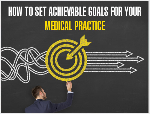 How to Set Achievable Goals for Your Medical Practice