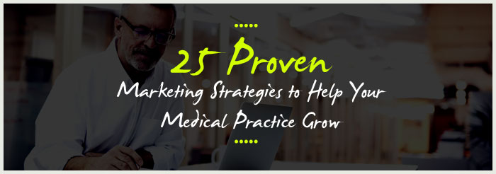 25 Proven Marketing Strategies to Help Your Medical Practice Grow