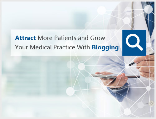 Attract More Patients and Grow Your Medical Practice With Blogging
