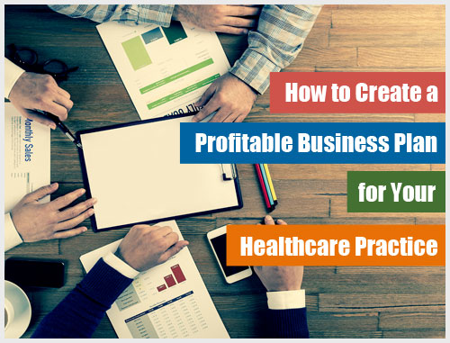 How to Create a Profitable Business Plan for Your Healthcare Practice