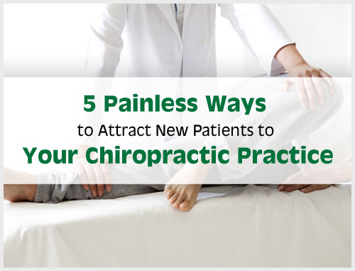 5 Painless Ways to Attract New Patients to Your Chiropractic Practicee