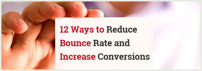 12 Ways to Reduce Bounce Rate and Increase Conversions