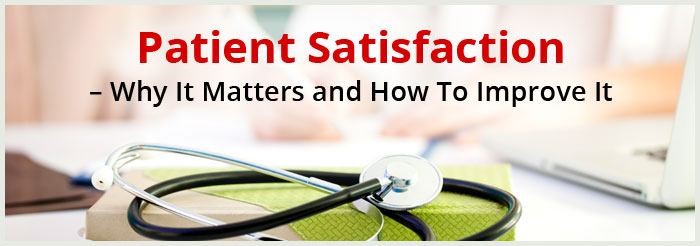 Patient Satisfaction – Why It Matters and How To Improve It