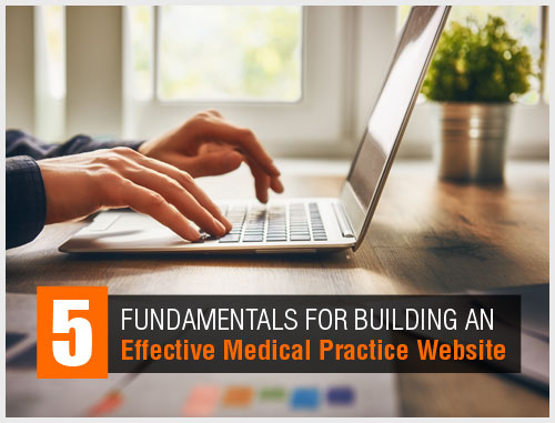 5 Fundamentals for Building an Effective Medical Practice Website