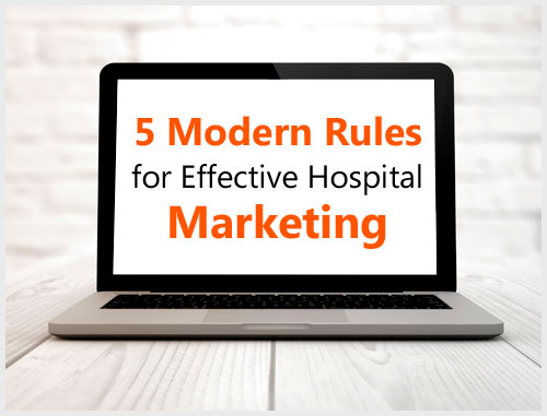5 Modern Rules for Effective Hospital Marketing