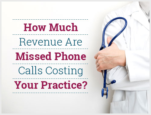 How Much Revenue Are Missed Phone Calls Costing Your Practice?