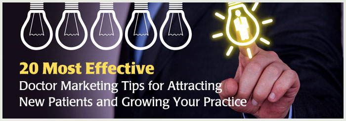 20 Most Effective Doctor Marketing Tips for Attracting New Patients and Growing Your Practice