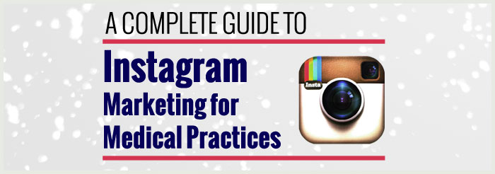 A Complete Guide to Instagram Marketing for Medical Practices