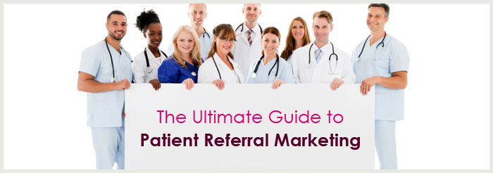 The Ultimate Guide to Patient Referral Marketing