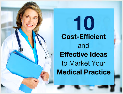 10 Cost-Efficient and Effective Ideas to Market Your Medical Practice