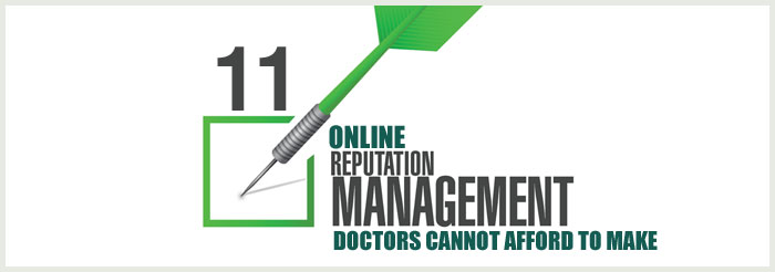 11 Online Reputation Management Mistakes Doctors Cannot Afford to Make