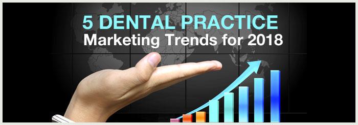 5 Dental Practice Marketing Trends for 2018