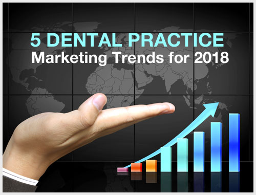 5 Dental Practice Marketing Trends for 2018
