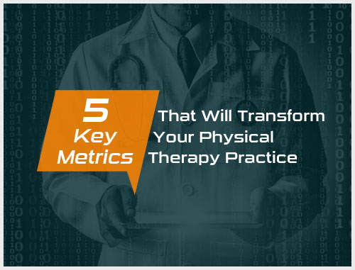 5 Key Metrics That Will Transform Your Physical Therapy Practice