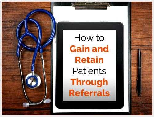 How to Gain and Retain Patients Through Referrals