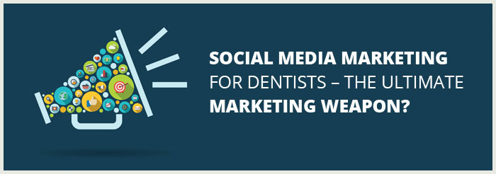 Social Media Marketing For Dentists – The Ultimate Marketing Weapon?