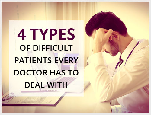 4 Types of Difficult Patients Every Doctor Has to Deal With