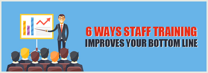 6 Ways Staff Training Improves Your Bottom Line