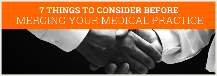 7 Things to Consider Before Merging Your Medical Practice