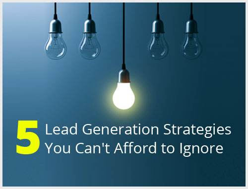 5 Lead Generation Strategies You Can't Afford to Ignore