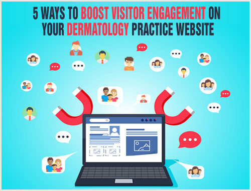 5 Ways to Boost Visitor Engagement on Your Dermatology Practice Website