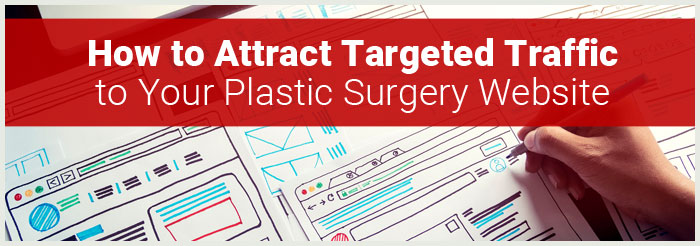 How to Attract Targeted Traffic to Your Plastic Surgery Website