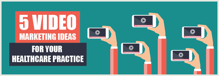 5 Video Marketing Ideas for Your Healthcare Practice