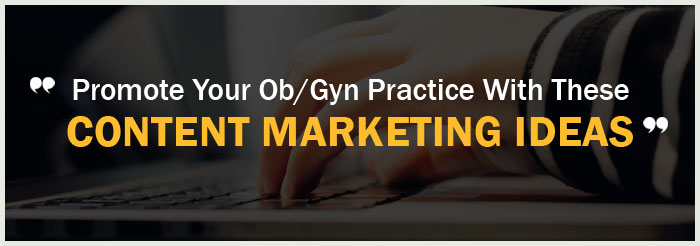 Promote Your Ob/Gyn Practice With These Content Marketing Ideas