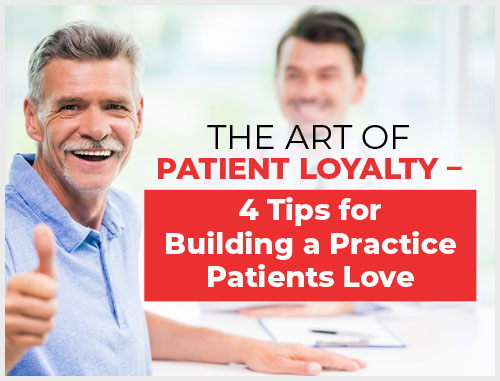 The Art of Patient Loyalty – 4 Tips for Building a Practice Patients Love