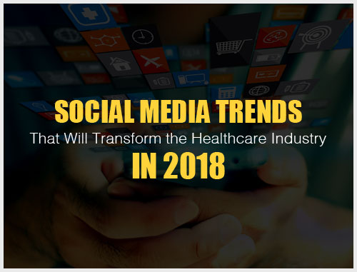 Social Media Trends That Will Transform the Healthcare Industry in 2018