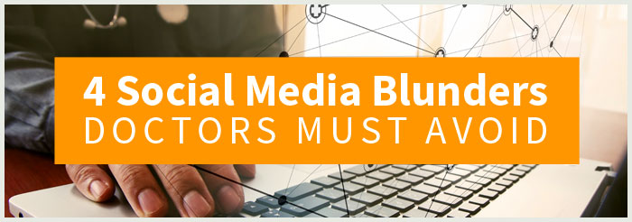 4 Social Media Blunders Doctors Must Avoid