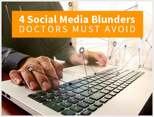 4 Social Media Blunders Doctors Must Avoid