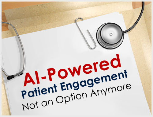 AI-Powered Patient Engagement Not an Option Anymore