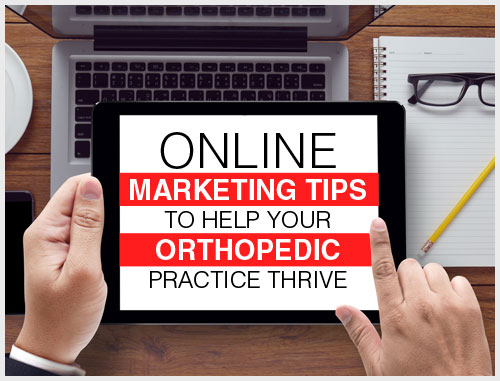 Online Marketing Tips to Help Your Orthopedic Practice Thrive