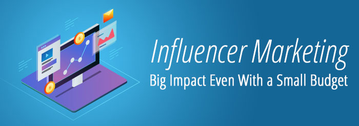 Influencer Marketing: Big Impact Even With a Small Budget