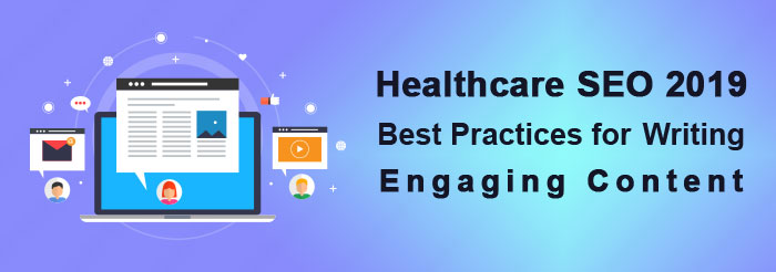 Healthcare SEO 2019: Best Practices for Writing Engaging Content