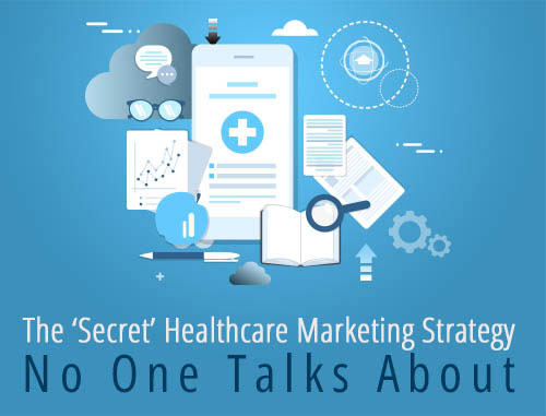 The 'Secret' Healthcare Marketing Strategy No One Talks About