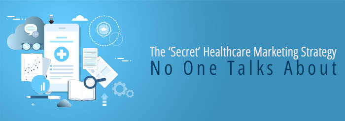 The Secret of Healthcare Marketing Strategy
