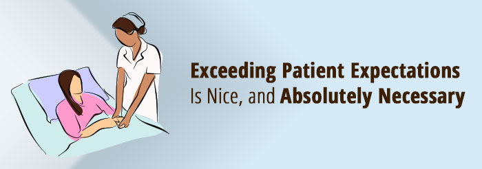 Exceeding Patient Expectations Is Nice, and Absolutely Necessary